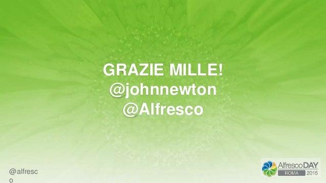 @alfresc o GRAZIE MILLE! @johnnewton @Alfresco