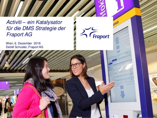 Activiti – ein Katalysator für die DMS Strategie der Fraport AG Wien, 6. Dezember 2016 Detlef Schuster, Fraport AG