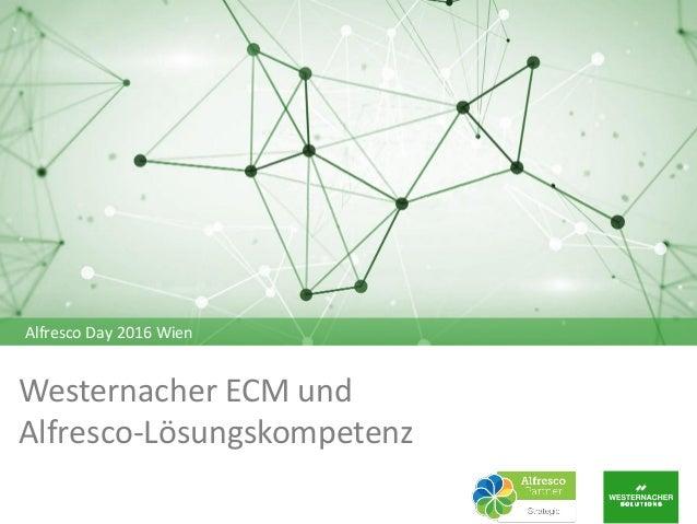 Westernacher ECM und Alfresco-Lösungskompetenz Alfresco Day 2016 Wien