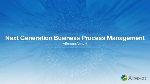 Next Generation Business Process Management Alfresco Activiti