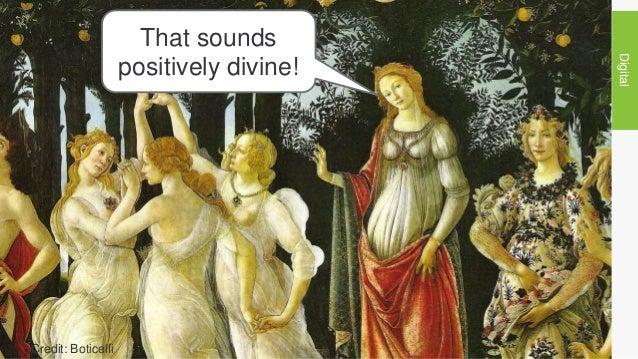 Digital That sounds positively divine! Credit: Boticelli