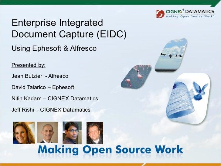 Enterprise IntegratedDocument Capture (EIDC)Using Ephesoft & AlfrescoPresented by:Jean Butzier - AlfrescoDavid Talarico – ...