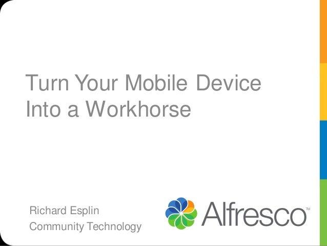 Turn Your Mobile DeviceInto a WorkhorseRichard EsplinCommunity Technology