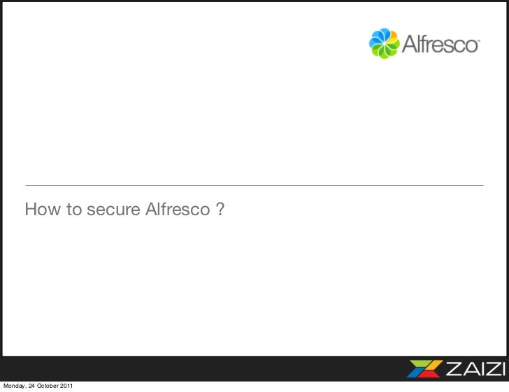 How to secure Alfresco ?Monday, 24 October 2011