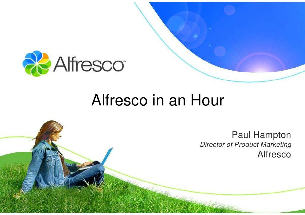 Alfresco in an Hour                           Paul Hampton                Director of Product Marketing                   ...