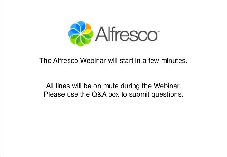 1<br />The Alfresco Webinar will start in a few minutes.<br />All lines will be on mute during the Webinar. Please use the...