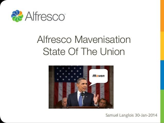 Alfresco Mavenisation State Of The Union  Samuel Langlois 30-Jan-2014