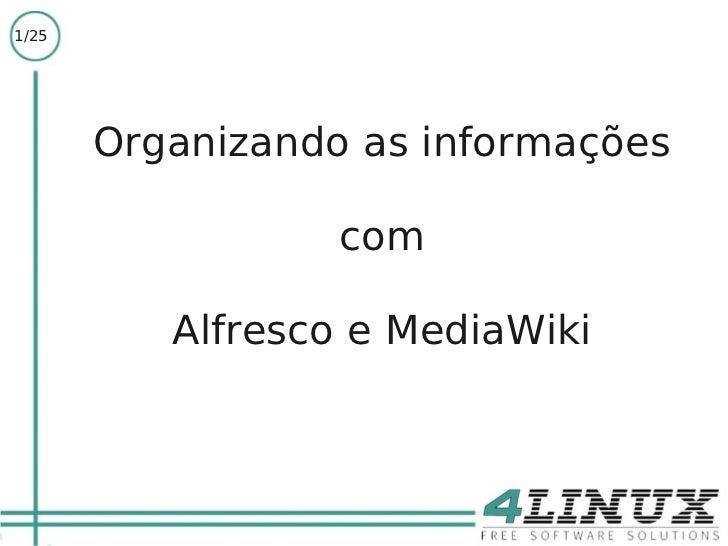 1/25       Organizando as informações                  com          Alfresco e MediaWiki