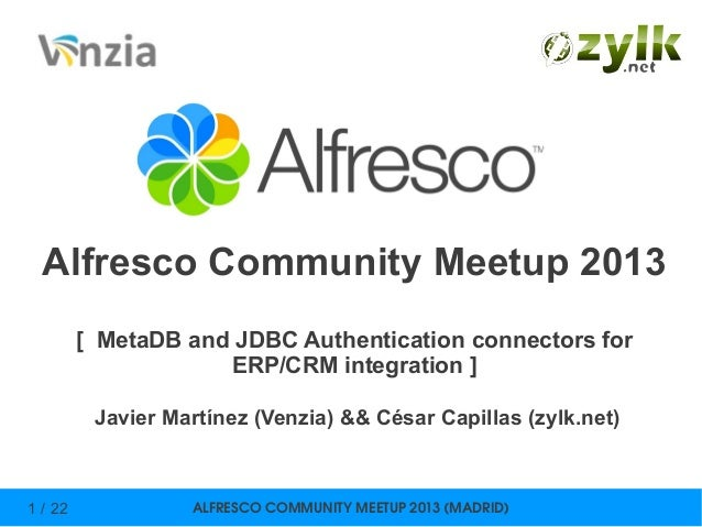 ALFRESCOCOMMUNITYMEETUP2013(MADRID)1 / 22Alfresco Community Meetup 2013[ MetaDB and JDBC Authentication connectors for...