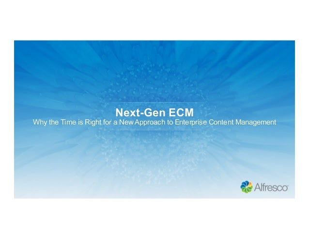 Next-Gen ECM Why the Time is Right for a New Approach to Enterprise Content Management