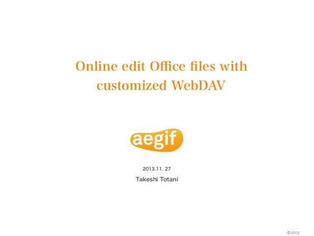 Online edit Office files with customized WebDAV  2013.11. 27  Takeshi Totani  © 2013