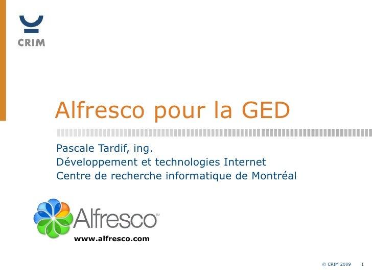 Alfresco pour la GED Pascale Tardif, ing. Développement et technologies Internet Centre de recherche informatique de Montr...