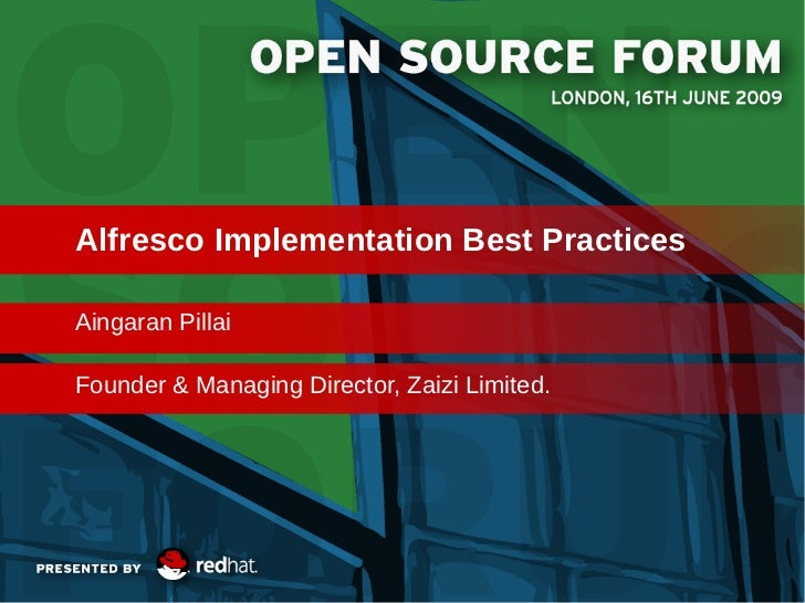 Alfresco Implementation Best Practices     Aingaran Pillai     Founder & Managing Director, Zaizi Limited.06/16/09        ...