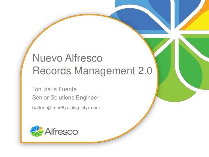 Nuevo AlfrescoRecords Management 2.0Toni de la FuenteSenior Solutions Engineertwitter: @ToniBlyx blog: blyx.com