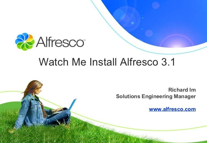 Watch Me Install Alfresco 3.1  Richard Im Solutions Engineering Manager www.alfresco.com