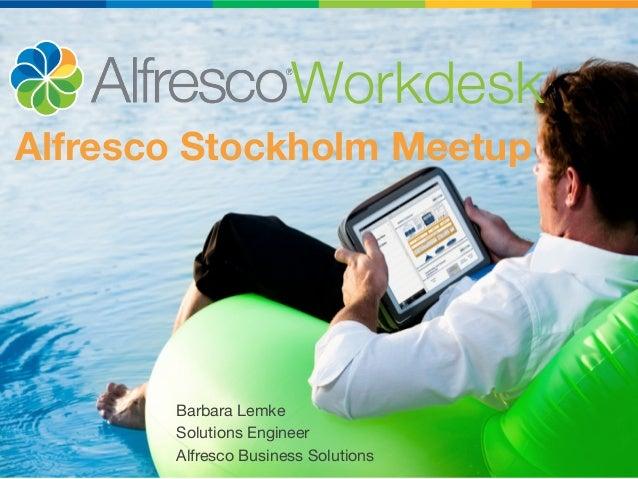 Barbara LemkeSolutions EngineerAlfresco Business SolutionsAlfresco Stockholm MeetupWorkdesk