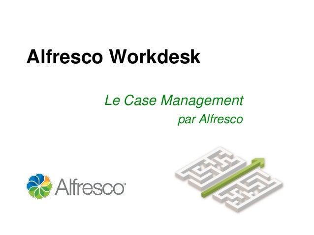 Alfresco WorkdeskLe Case Managementpar Alfresco