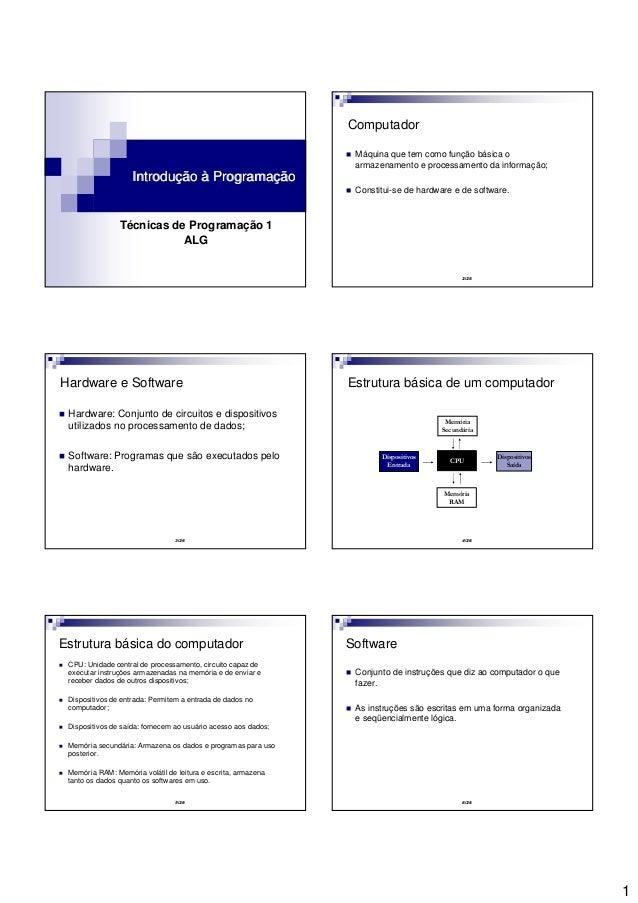 1 Introdução à ProgramaçãoIntrodução à Programação Técnicas de Programação 1 ALG 2/26 Computador Máquina que tem como funç...