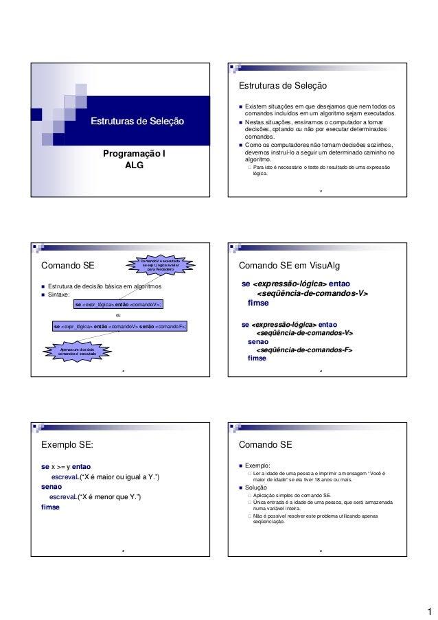 1 Estruturas de SeleçãoEstruturas de Seleção Programação I ALG 2 Estruturas de Seleção Existem situações em que desejamos ...