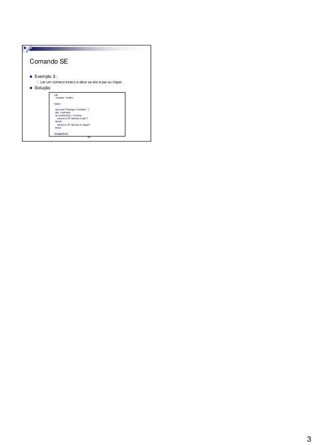 3 13 Comando SE Exemplo 3: Ler um número inteiro e dizer se ele é par ou ímpar. Solução var numero : inteiro inicio escrev...