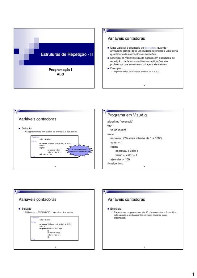 1 Estruturas de RepetiçãoEstruturas de Repetição -- IIII Programação I ALG 2 Variáveis contadoras Uma variável é chamada d...