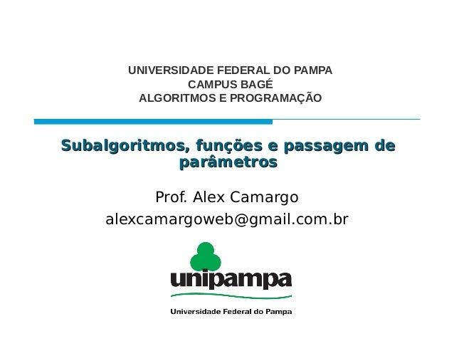 Subalgoritmos, funções e passagem deSubalgoritmos, funções e passagem de parâmetrosparâmetros Prof. Alex Camargo alexcamar...