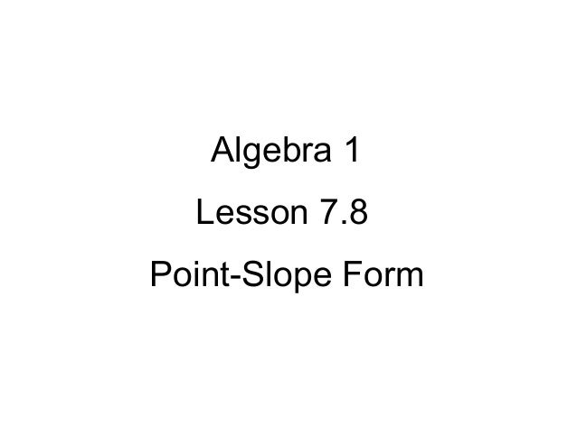 Algebra 1 Lesson 7.8 Point-Slope Form