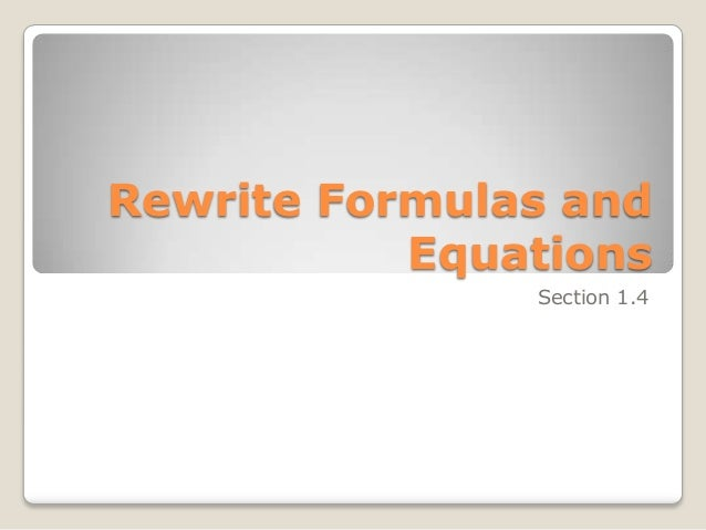 Rewrite Formulas and Equations Section 1.4