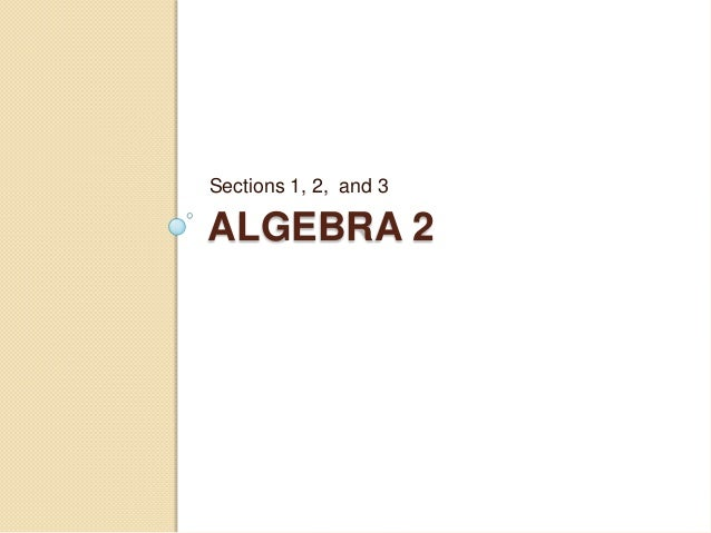 ALGEBRA 2 Sections 1, 2, and 3