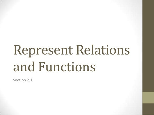 Represent Relations and Functions Section 2.1