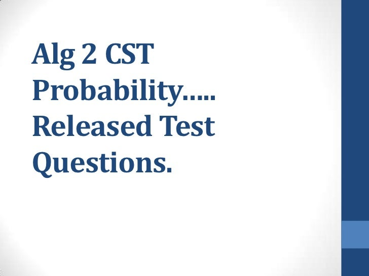 Alg 2 CSTProbability…..Released TestQuestions.