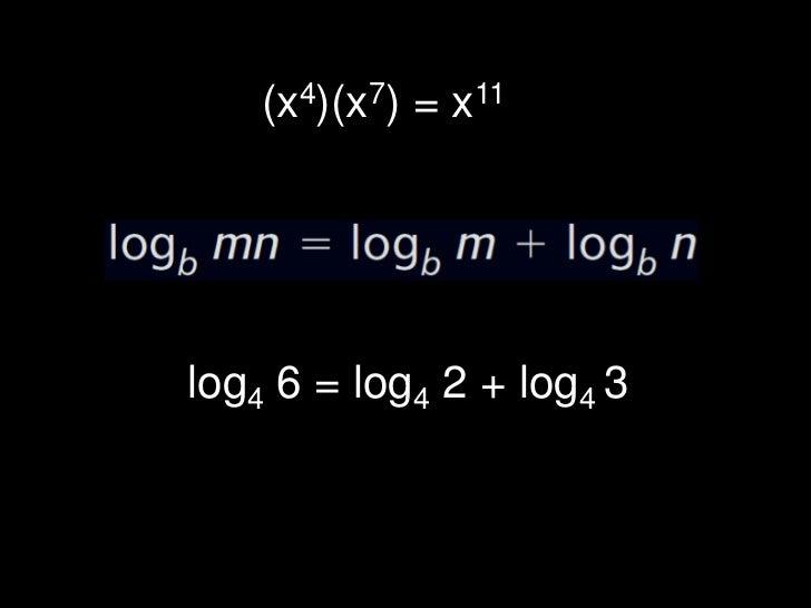 (x4)(x7) = x11<br />log4 6 = log4 2 + log4 3<br />