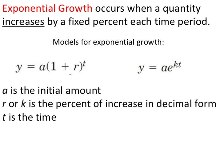 Exponential Growth occurs when a quantityincreases by a fixed percent each time period.           Models for exponential g...