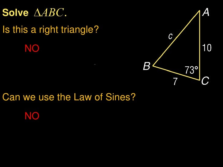 SolveIs this a right triangle?     NO     We can't use trig functionsCan we use the Law of Sines?     NO     We don't know...