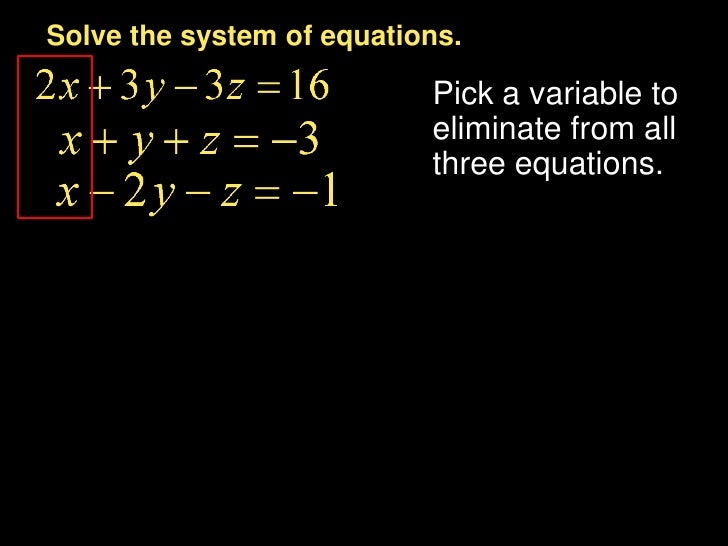 First equation<br />Third equation<br />Subtract to eliminate z.<br />Notice that the z terms in each equation have been e...