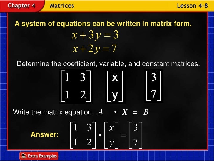 A system of equations can be written in matrix form.<br />Determine the coefficient, variable, and constant matrices.<br /...