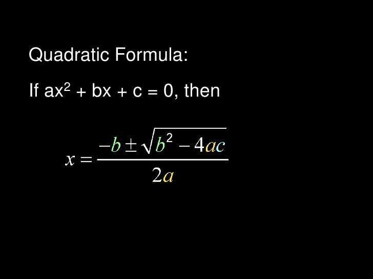 Quadratic Formula:<br />If ax2 + bx + c = 0, then<br />