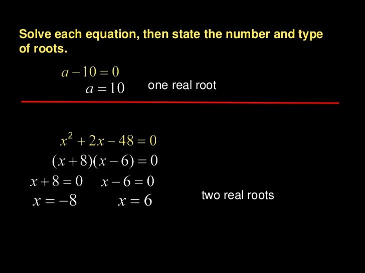 Solve each equation, then state the number and typeof roots.                     one real root                            ...