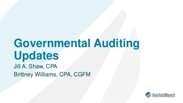 Governmental Auditing Updates Jill A. Shaw, CPA Brittney Williams, CPA, CGFM