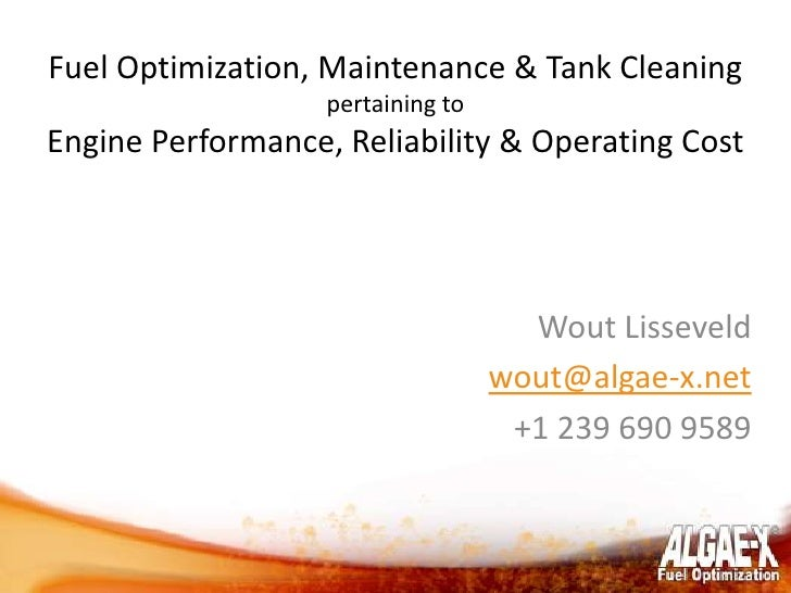 Fuel Optimization, Maintenance & Tank Cleaning<br />pertaining to <br />Engine Performance, Reliability & Operating Cost <...
