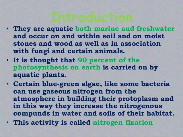 Introduction • They are aquatic both marine and freshwater and occur on and within soil and on moist stones and wood as we...
