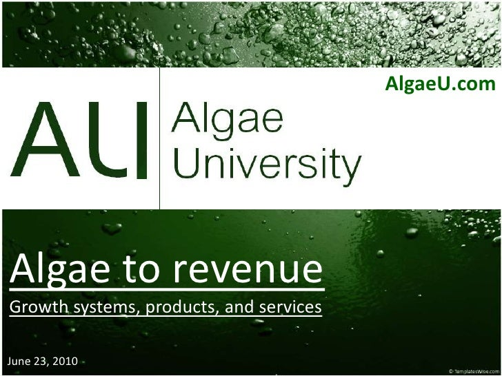 AlgaeU.com<br />Algae to revenue<br />Growth systems, products, and services<br />June 23, 2010<br />