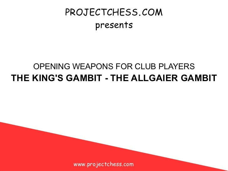 PROJECTCHESS . COM presents THE KING'S GAMBIT - THE ALLGAIER GAMBIT OPENING WEAPONS FOR CLUB PLAYERS www.projectchess.com
