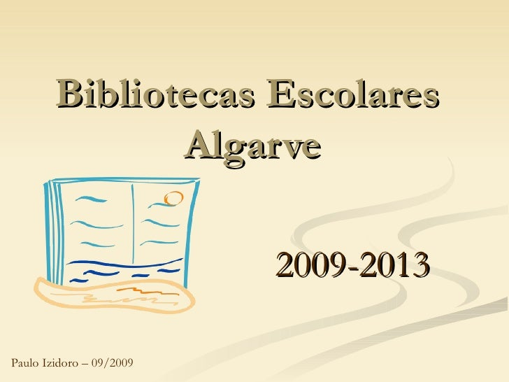 Bibliotecas Escolares  Algarve 2009-2013 Paulo Izidoro – 09/2009