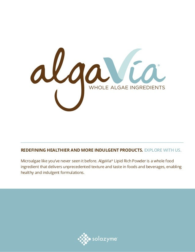 REDEFINING HEALTHIER AND MORE INDULGENT PRODUCTS. EXPLORE WITH US. Microalgae like you've never seen it before. AlgaVia® L...