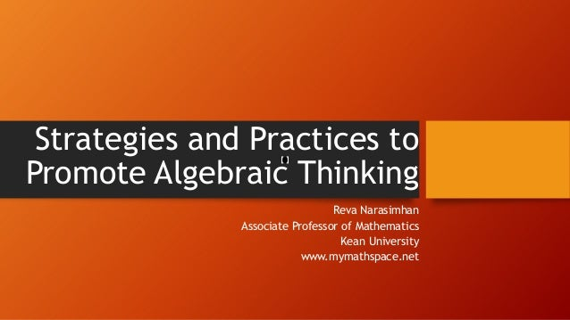 Strategies and Practices to Promote Algebraic Thinking Reva Narasimhan Associate Professor of Mathematics Kean University ...