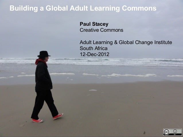 Building a Global Adult Learning Commons                   Paul Stacey                   Creative Commons                 ...