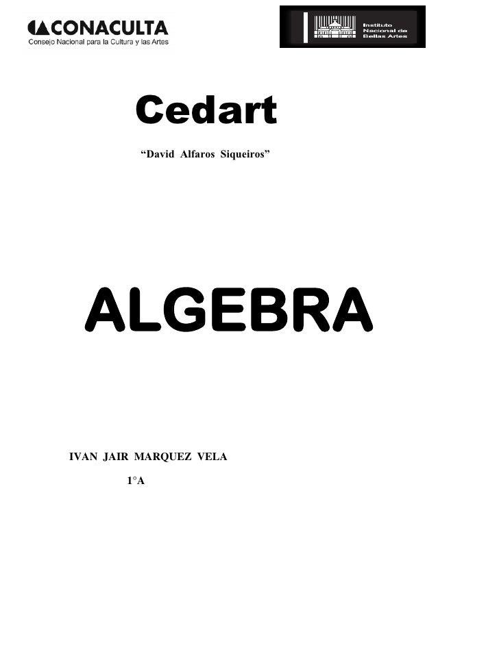 "Cedart           ""David Alfaros Siqueiros""       ALGEBRA  IVAN JAIR MARQUEZ VELA          1°A"