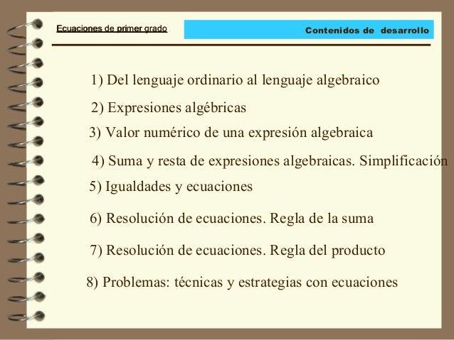Ecuaciones de primer gradoEcuaciones de primer grado 1) Del lenguaje ordinario al lenguaje algebraico 2) Expresiones algéb...