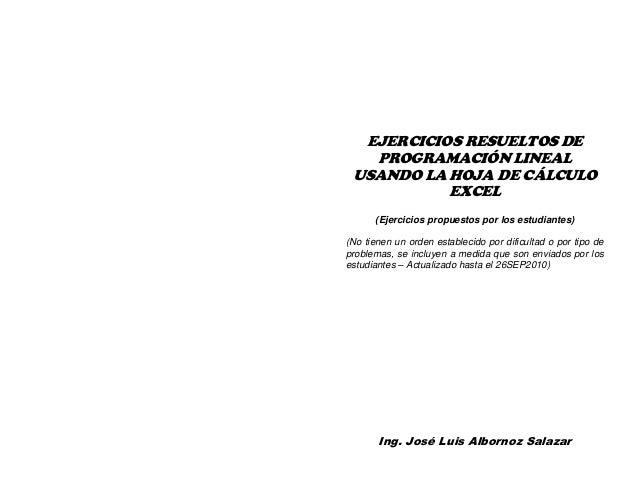 EJERCICIOS RESUELTOS DE PROGRAMACION LINEAL Ing. José Luis Albornoz Salazar - 0 -  EJERCICIOS RESUELTOS DE PROGRAMACIÓN LI...